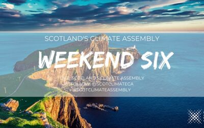 Scotland's Climate Assembly – Sixth Weekend , 6-7 March